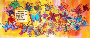 """Just when the caterpillar thought the world was over it turned into a butterfly."" 5'x12' canvas"